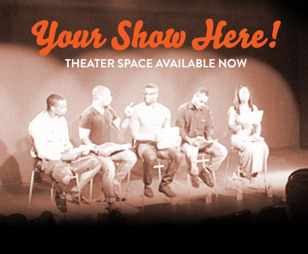 Your Show Here! Theater Space Available